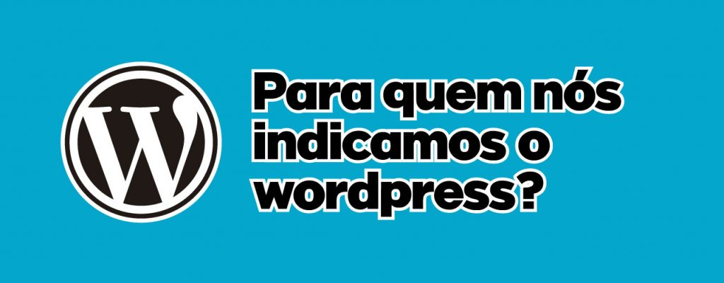 Fazer site com WordPress. Para quem indicamos?